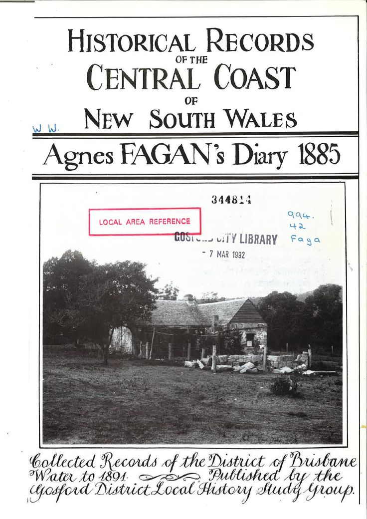 """""""Historical Records of the Central Coast of New South Wales: Agnes Fagan's Diary 1885"""" by the Gosford District Local History Study Group. Published 1991 by Gosford District Local History Study Group, Narara. Agnes Fagan is described as a well-educated, intelligent and mature woman who upon a three-week stay in Gosford in 1885 recorded her impressions and recollections. She later visited the area again a year later and once again wrote down her recollections."""