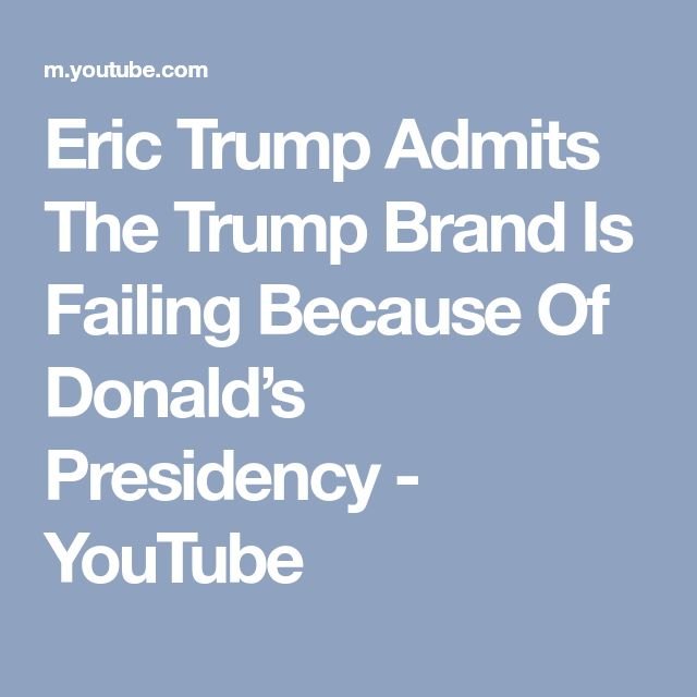 Eric Trump Admits The Trump Brand Is Failing Because Of Donald's Presidency - YouTube