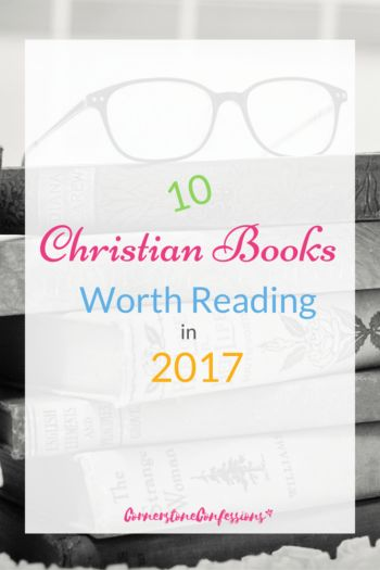 10 Christian Books Worth Reading in 2017