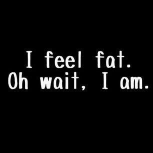 I am fat.  So stop adoring me. Please?