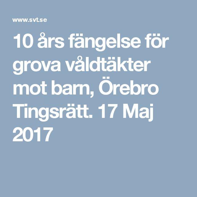10 års fängelse för grova våldtäkter mot barn, Örebro Tingsrätt. 17 Maj 2017