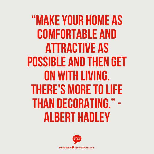 "I think that HOME can't be decorated in an instant, (unless it's only for esthetic reason). You never stop decorating your home when you want it to be surrounded by things that matter for the ones living in it. You live and with that, you continue to make ""home"" even more homey."