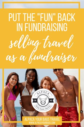 """Put the """"fun"""" back in fundraising: Selling travel as a fundraiser // Alpaca Your Bags Travel"""
