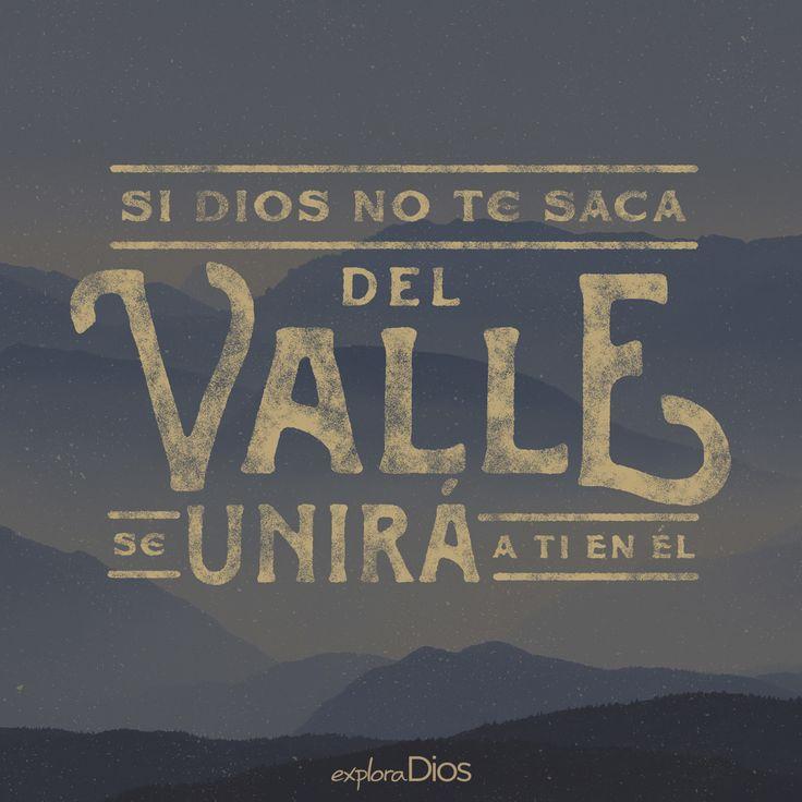 Si #Dios no te ayuda a salir del valle, se unirá a ti en él. #Palabra #Promesa #Amor #Padre #Camino #Compañía #ExploraDios