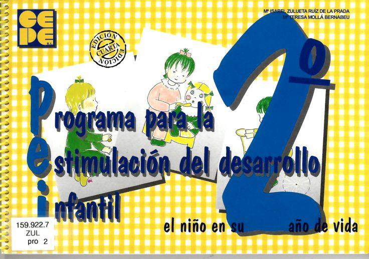 Programa para la estimulación del desarrollo infantil [PEI] : el niño de 1 a 2 años / Mª Isabel Zulueta Ruiz de la Prada, Mª Teresa Mollá Bernabeu ; ilustraciones de Carmen Ruiz de la Prada http://absysnetweb.bbtk.ull.es/cgi-bin/abnetopac01?TITN=521201
