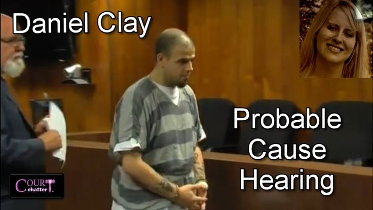 Daniel Clay Probable Cause Hearing 09/28/16