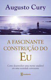 Baixar Livro A Fascinante Construção do Eu -  Augusto Cury em PDF, ePub e Mobi ou ler online