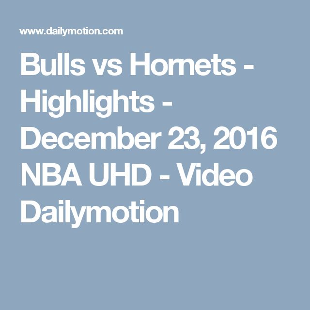 Bulls vs Hornets - Highlights - December 23, 2016 NBA UHD - Video Dailymotion