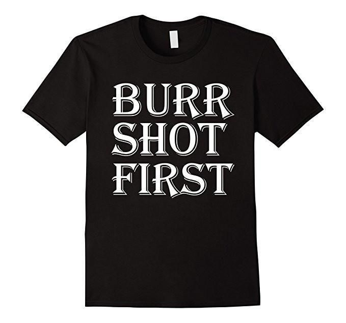 Burr Shot First Alexander Hamilton Fan T s T-Shirt