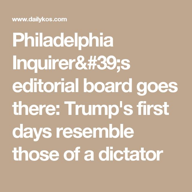 Philadelphia Inquirer's editorial board goes there: Trump's first days resemble those of a dictator
