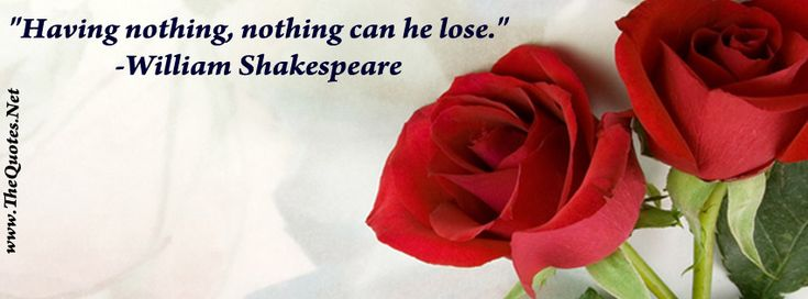 William Shakespeare Quote Having nothing, nothing can he lose. #quote #rose
