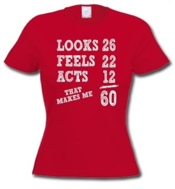 LOOKS 26, FEELS 22, ACTS 12 - THAT MAKES ME 60 - 60th Birthday Gift / Present Lady Fit T-Shirt: Amazon.co.uk: Clothing