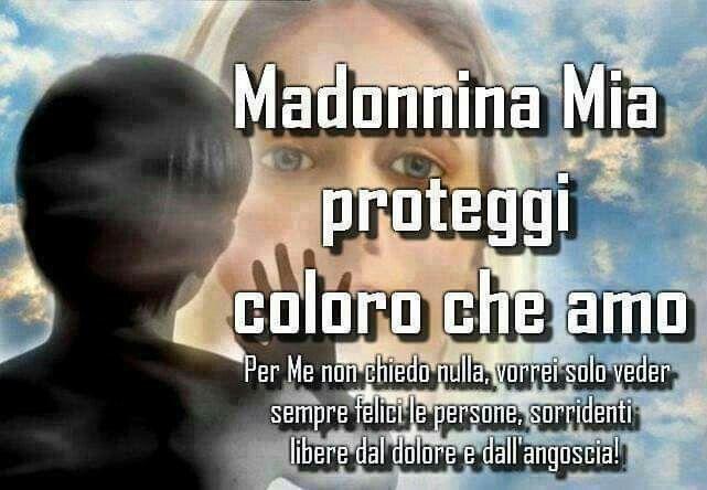 Madonnina mia proteggi coloro che amo