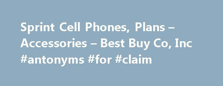 Sprint Cell Phones, Plans – Accessories – Best Buy Co, Inc #antonyms #for #claim http://claim.remmont.com/sprint-cell-phones-plans-accessories-best-buy-co-inc-antonyms-for-claim/  sprint insurance claim Sprint Sprint Sprint at Best Buy Choose from a variety […]