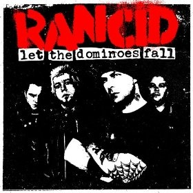 Rancid - Let The Dominoes Fall... an amazing album and their best maybe since Out Come The Wolves. You have to get the expanded version with the acoustic disc.