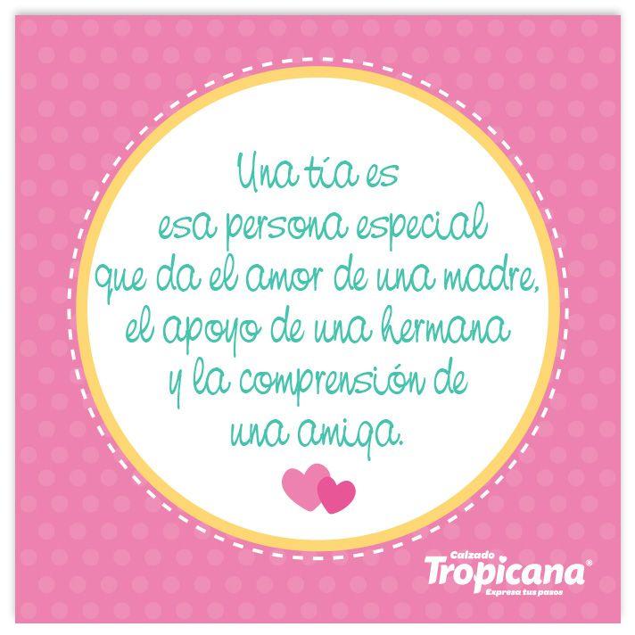 Una #tía es esa persona especial que da el amor de una madre, el apoyo de una hermana y la comprensión de una amiga. #Tropifrase