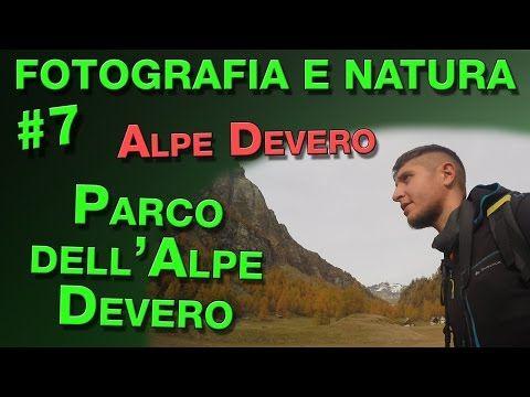 Fotografia e Natura #7: Parco naturale dell'Alpe Veglia e dell'Alpe Devero - YouTube