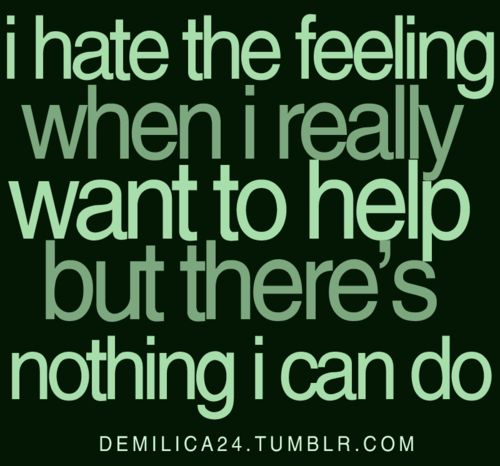 feeling helpless is really bad