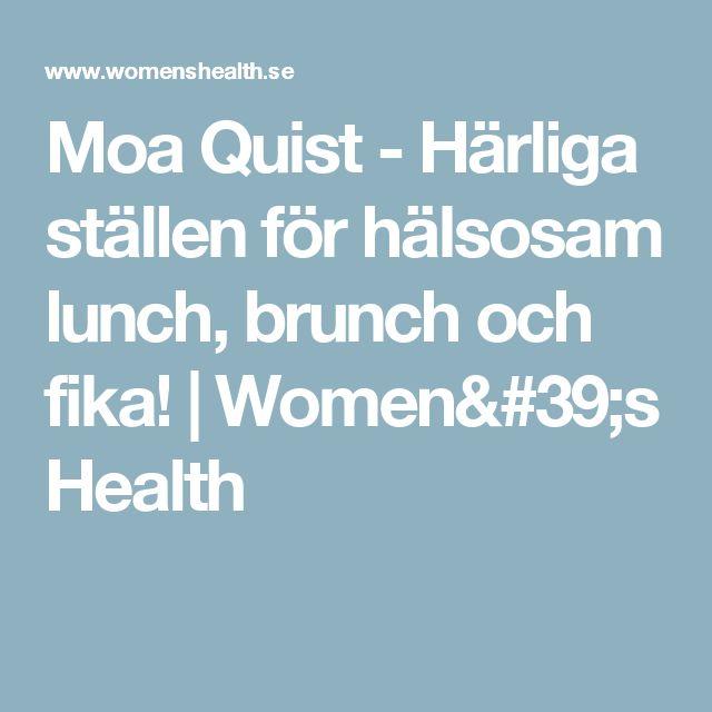 Moa Quist - Härliga ställen för hälsosam lunch, brunch och fika! | Women's Health