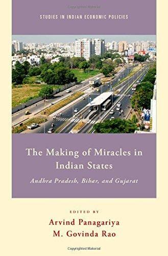 The Making of Miracles in Indian States: Andhra Pradesh, Bihar, and Gujarat (Studies in Indian Economic...