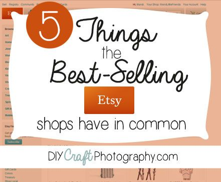 5 things the best-selling Etsy shops have in common: they sell supplies, have clear photos, offer a consistent shop appearance, attach multiple photos to each listing, and have a strong sense of branding. Click the link above to learn how to apply these traits in YOUR Etsy shop!