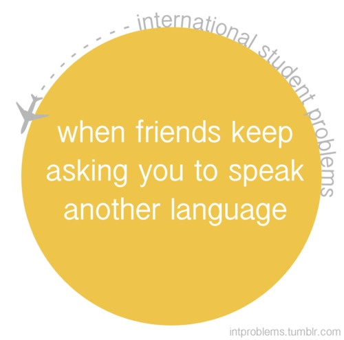 And you have no idea what to say so you say the weirdest things about them | international student problems