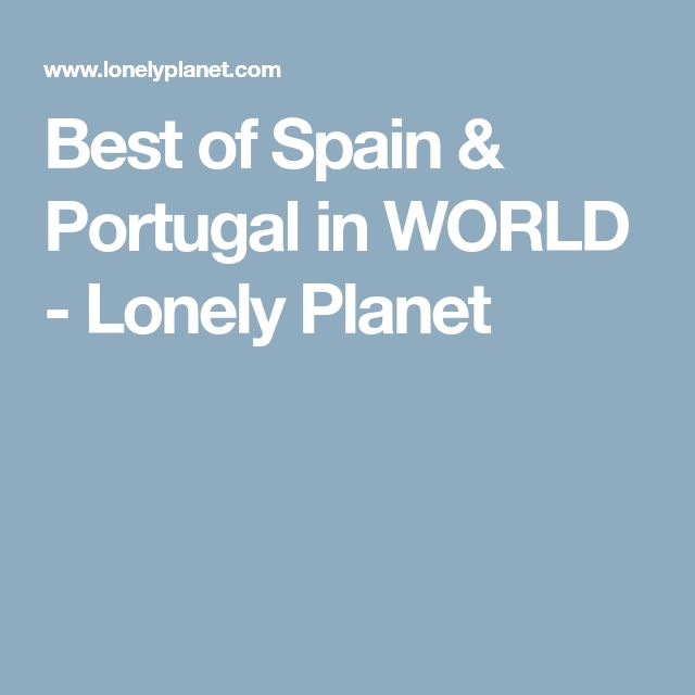 Best of Spain & Portugal in WORLD - Lonely Planet