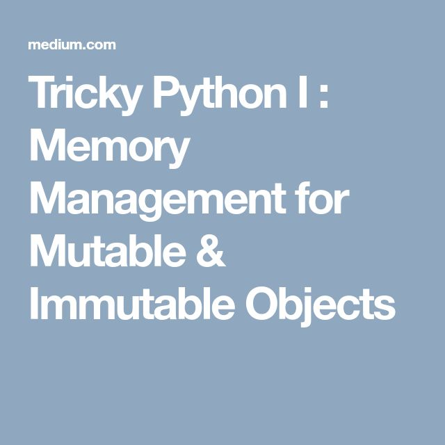 Tricky Python I : Memory Management for Mutable & Immutable Objects