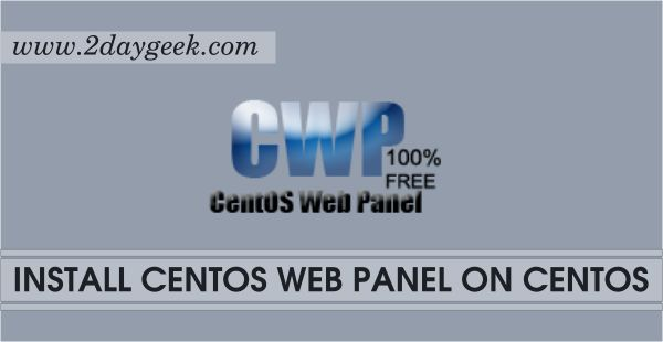 2daygeek.com Linux tips, tricks & News Today ! – Through on this article you will get idea to Install CentOS Web Panel (0.9.8.11) Web Hosting Control Panel on CentOS.