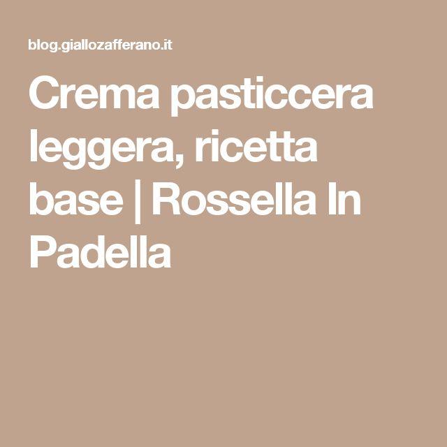 Crema pasticcera leggera, ricetta base | Rossella In Padella