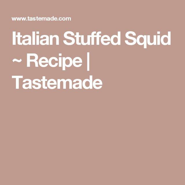 Italian Stuffed Squid ~ Recipe | Tastemade
