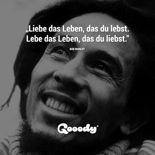 Liebe das Leben, das du lebst. Lebe das Leben, das du liebst. -Bob Marley