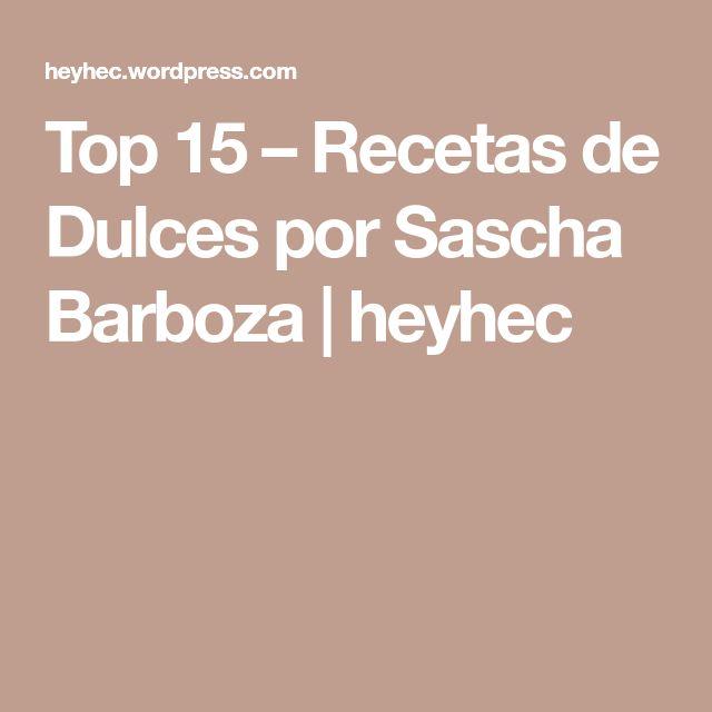 Top 15 – Recetas de Dulces por Sascha Barboza   heyhec