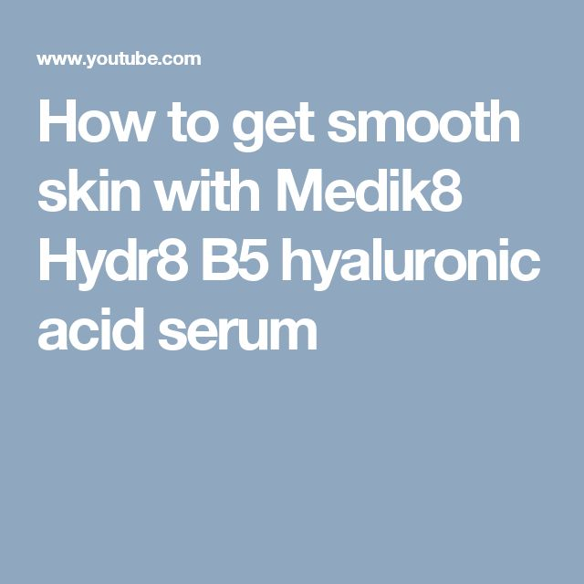 How to get smooth skin with Medik8 Hydr8 B5 hyaluronic acid serum