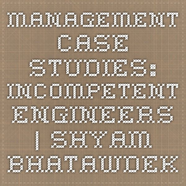 Management Case Studies: Incompetent Engineers | Shyam Bhatawdekar