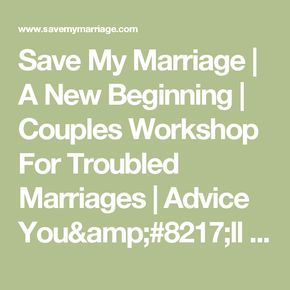 Save My Marriage | A New Beginning | Couples Workshop For Troubled Marriages | Advice You'll Need When Tackling Conflict in Marriage
