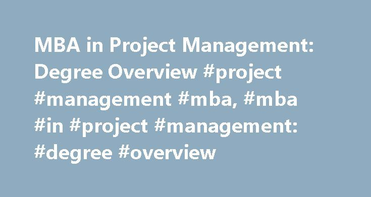 MBA in Project Management: Degree Overview #project #management #mba, #mba #in #project #management: #degree #overview http://england.remmont.com/mba-in-project-management-degree-overview-project-management-mba-mba-in-project-management-degree-overview/  # MBA in Project Management: Degree Overview Find schools that offer these popular programs Actuarial Sciences Business and Commerce, General Business Statistics Customer Service Management eCommerce Logistics, Distribution, and Materials…