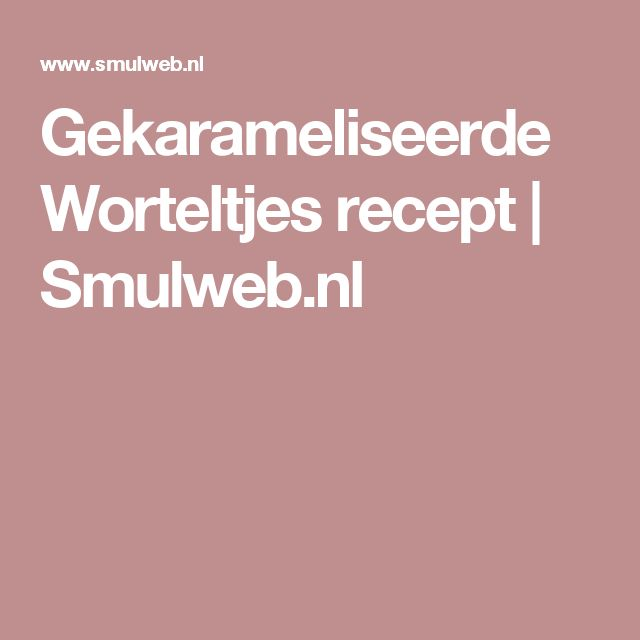 Gekarameliseerde Worteltjes recept | Smulweb.nl