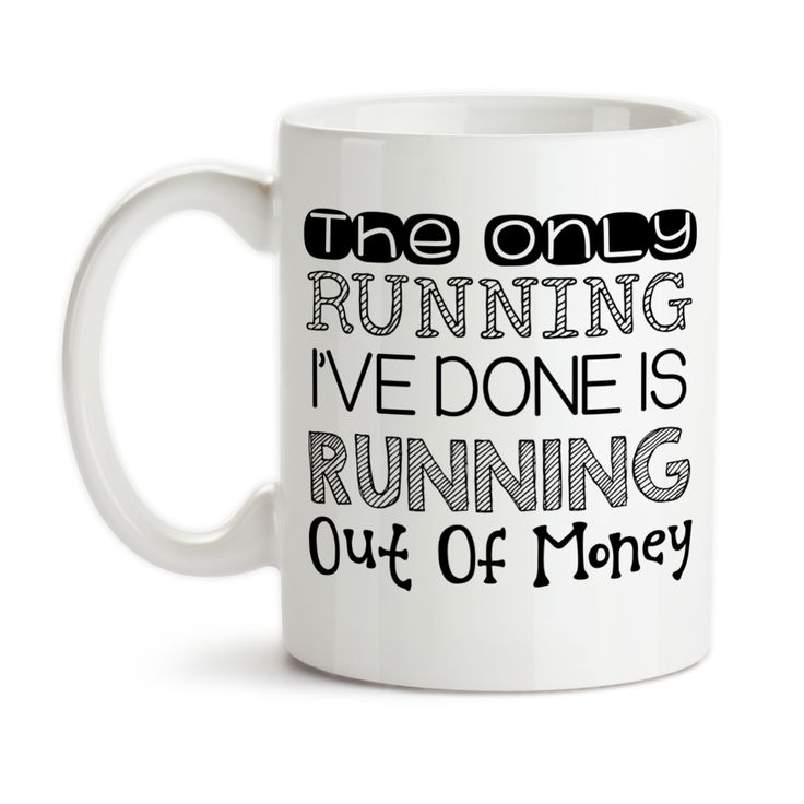 Coffee Mug, The Only Running I've Done Is Running Out Of Money Funny Mug I'm Broke I'm Lazy Humor, Gift Idea, Coffee Cup