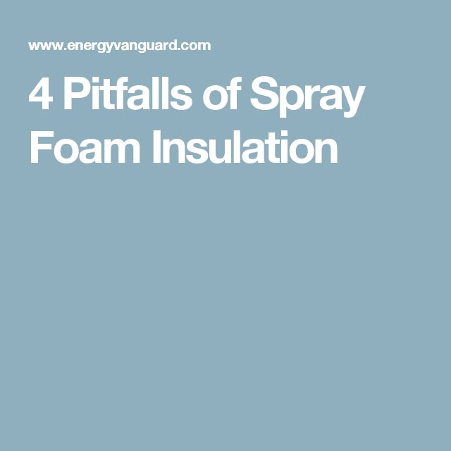 4 Pitfalls of Spray Foam Insulation