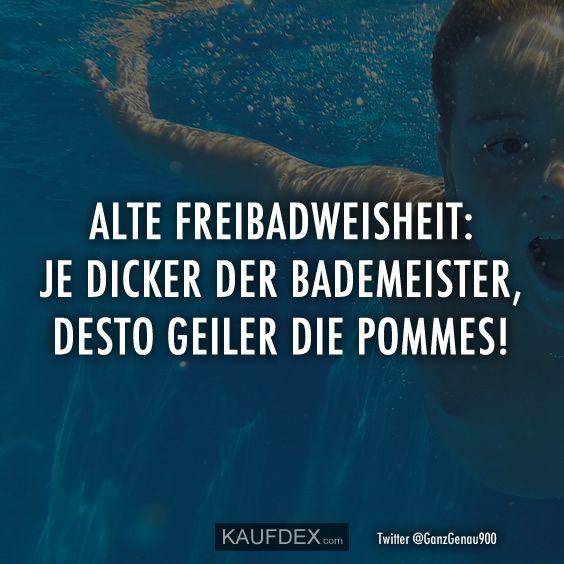 Alte Schwimmbadweisheit: Je dicker der Bademeister, desto geiler