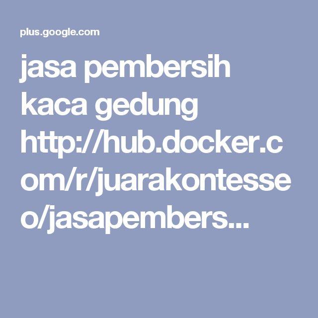 jasa pembersih kaca gedung http://hub.docker.com/r/juarakontesseo/jasapembers...