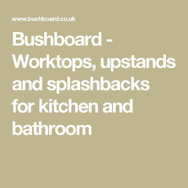 Bushboard - Worktops, upstands and splashbacks for kitchen and bathroom