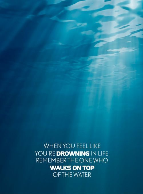 http://pinterest.com/pin/24066179234313583 When you feel like you're drowning in life, remember the One http://facebook.com/173301249409767 who walks on top of the water. Take heart and have faith in Him!