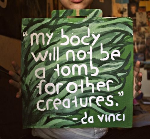 My body will never be a tomb either :) Lets start showing compassion for other creatures!