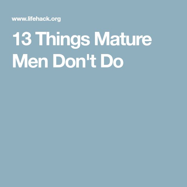 13 Things Mature Men Don't Do