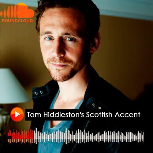 Tom Hiddleston's Scottish Accent. Audio: https://soundcloud.com/thecosplayingviolinist/tom-hiddlestons-scottish