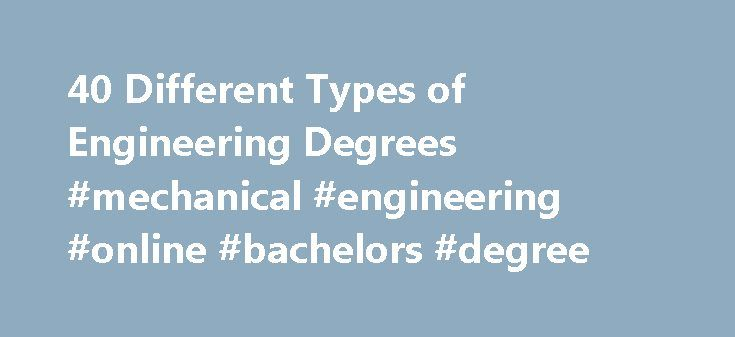 40 Different Types of Engineering Degrees #mechanical #engineering #online #bachelors #degree http://utah.remmont.com/40-different-types-of-engineering-degrees-mechanical-engineering-online-bachelors-degree/  # Find the Top Engineering Degrees Online Search the top engineering degrees online with over 40 different types of engineering degrees and careers reviewed online. We have hundreds of schools in our database with a wide variety of engineering degrees, including ABET-accredited…