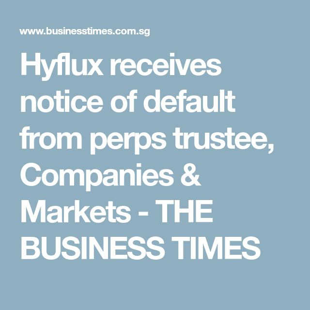 Hyflux receives notice of default from perps trustee