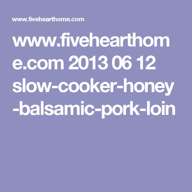 www.fivehearthome.com 2013 06 12 slow-cooker-honey-balsamic-pork-loin